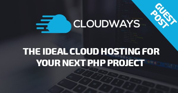 Why Cloudways Is Ideal For  Your Next PHP Project