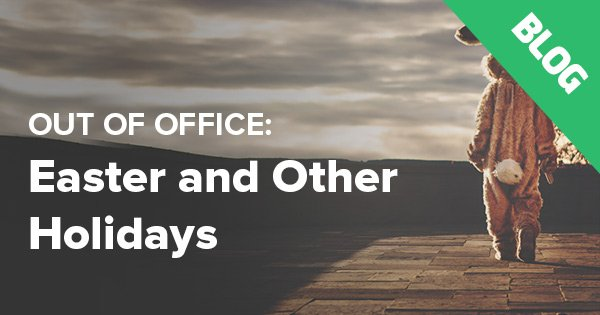 Out of office: Easter and other holidays